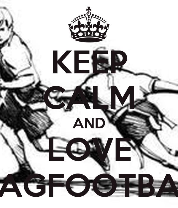 KEEP CALM AND LOVE FLAGFOOTBALL
