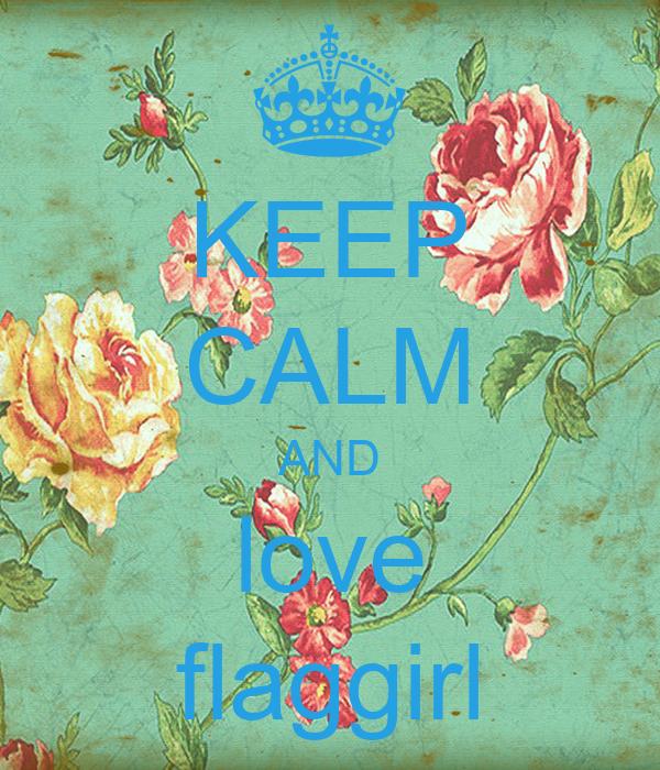 KEEP CALM AND love flaggirl