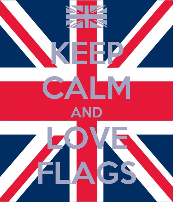 KEEP CALM AND LOVE FLAGS