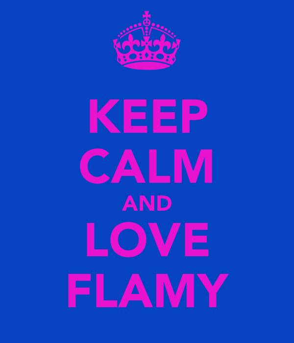 KEEP CALM AND LOVE FLAMY