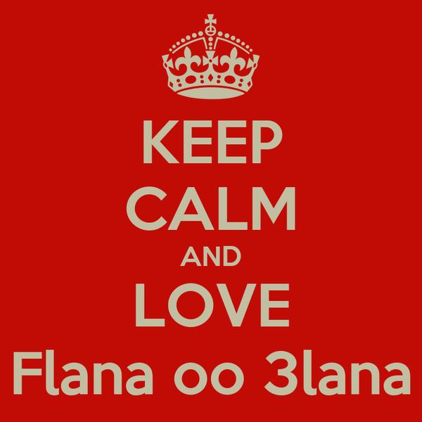 KEEP CALM AND LOVE Flana oo 3lana