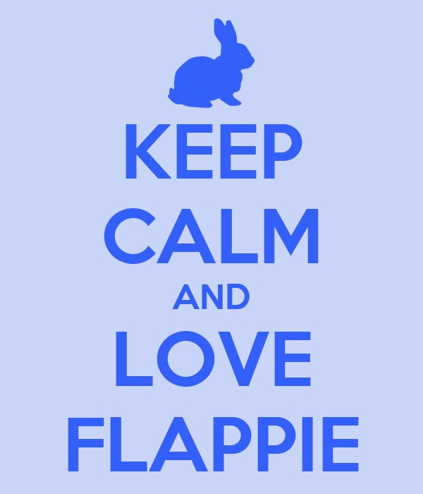 KEEP CALM AND LOVE FLAPPIE