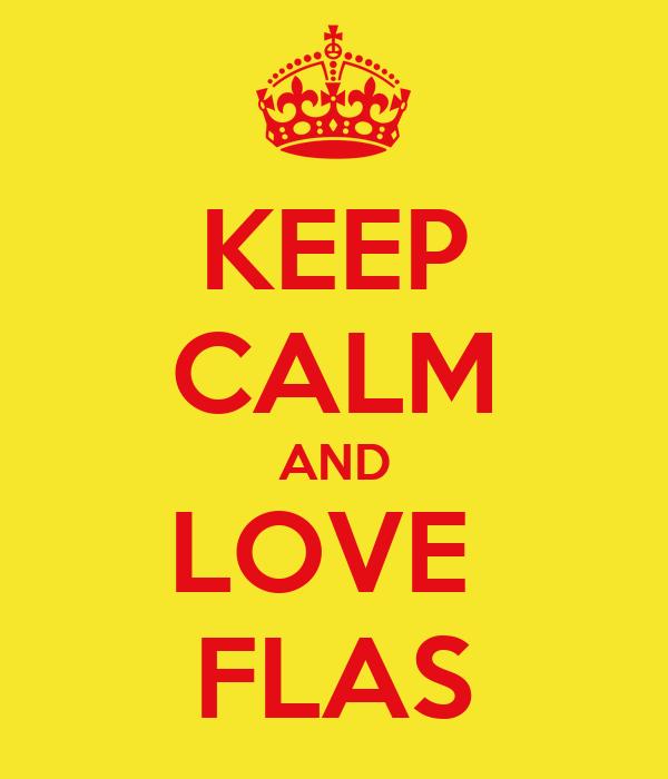 KEEP CALM AND LOVE  FLAS