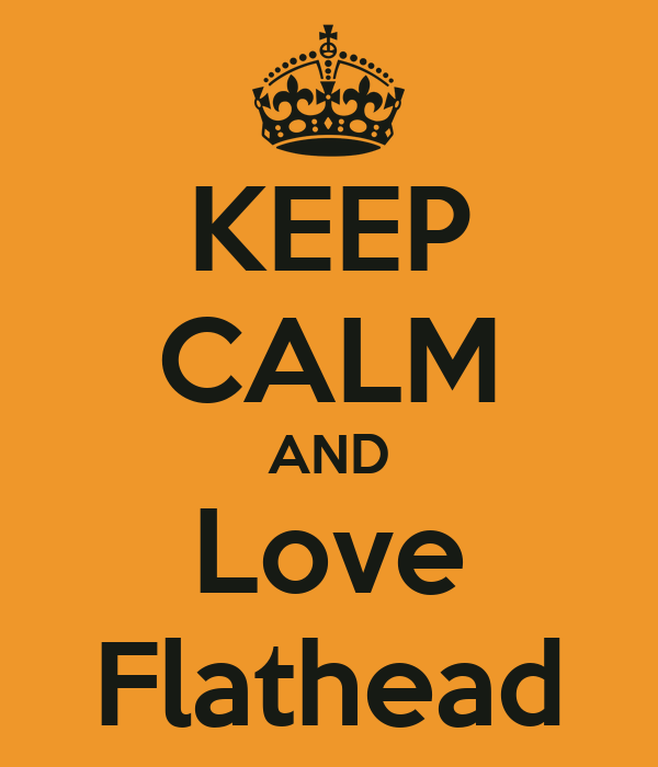 KEEP CALM AND Love Flathead