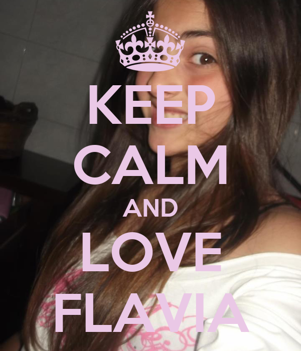 KEEP CALM AND LOVE FLAVIA