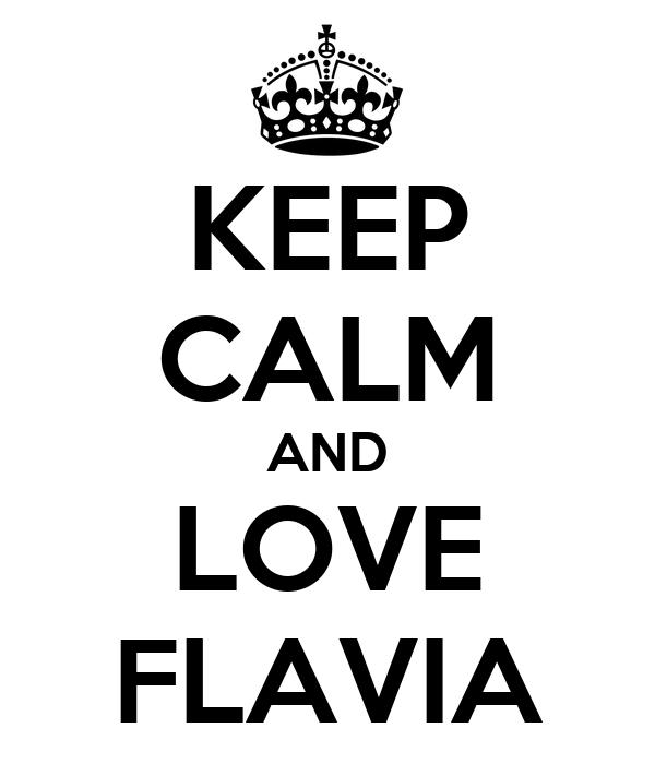 KEEP CALM AND LOVE FLAVIA