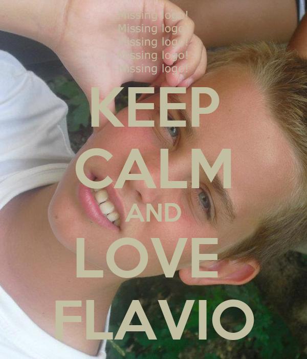 KEEP CALM AND LOVE  FLAVIO
