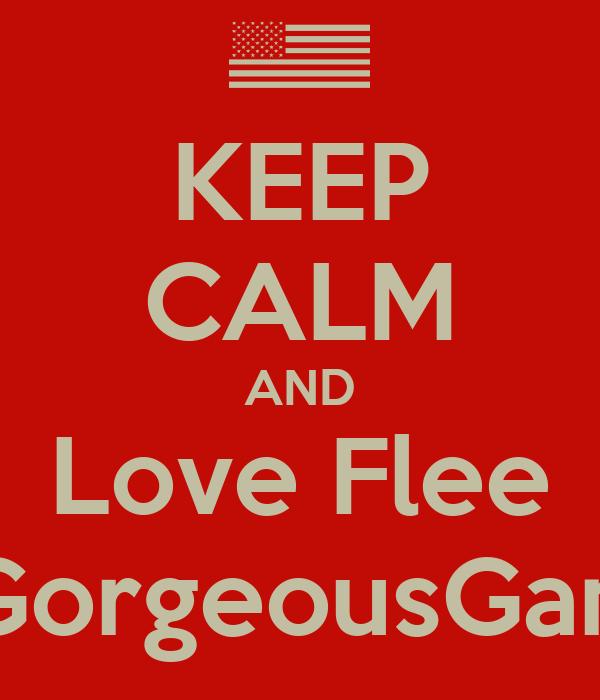 KEEP CALM AND Love Flee TheGorgeousGangsta