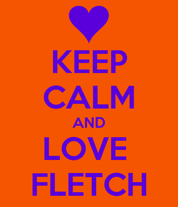 KEEP CALM AND LOVE  FLETCH