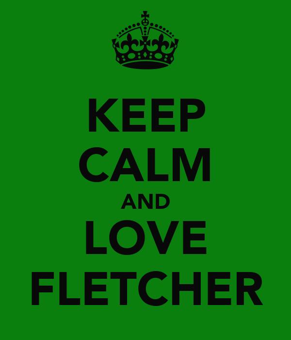 KEEP CALM AND LOVE FLETCHER
