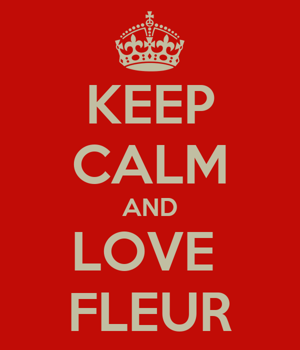 KEEP CALM AND LOVE  FLEUR