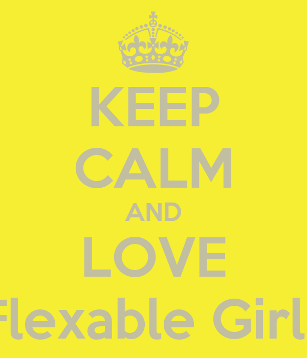 KEEP CALM AND LOVE Flexable Girls