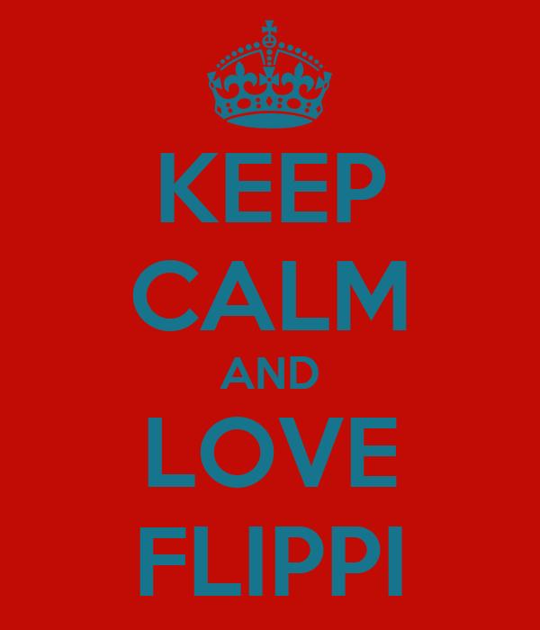 KEEP CALM AND LOVE FLIPPI