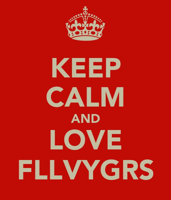 KEEP CALM AND LOVE FLLVYGRS