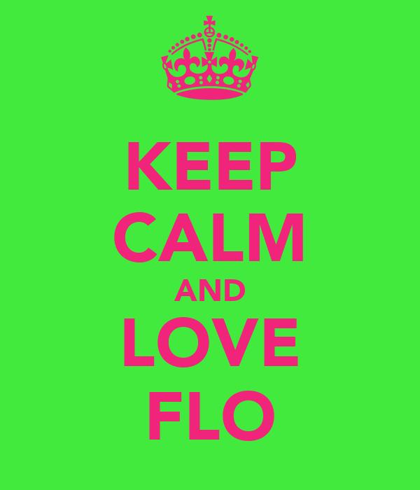 KEEP CALM AND LOVE FLO