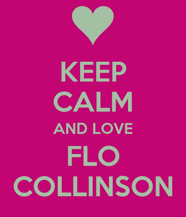 KEEP CALM AND LOVE FLO COLLINSON