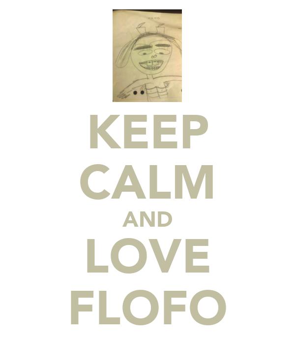 KEEP CALM AND LOVE FLOFO