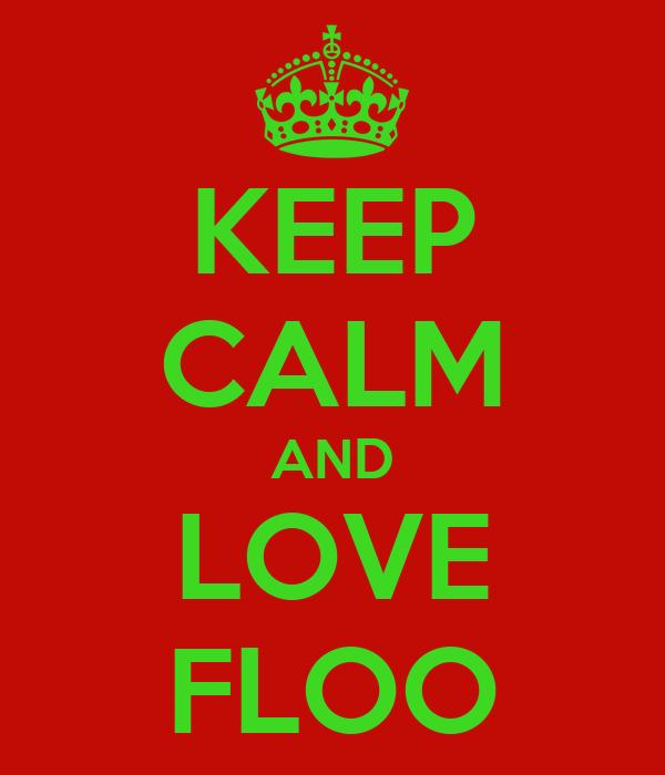 KEEP CALM AND LOVE FLOO