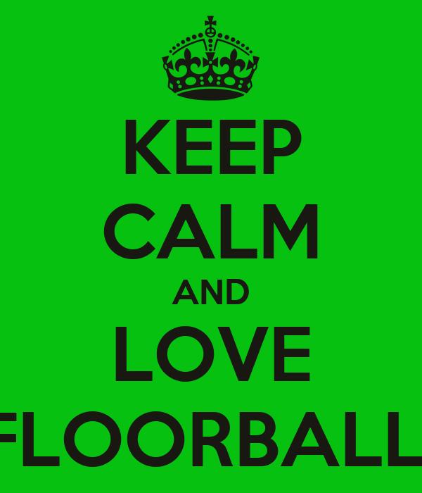 KEEP CALM AND LOVE FLOORBALL