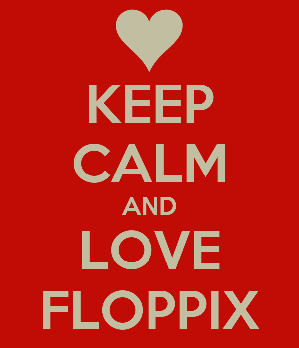 KEEP CALM AND LOVE FLOPPIX