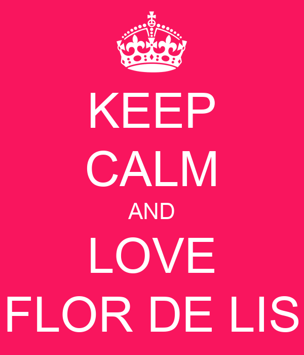 KEEP CALM AND LOVE FLOR DE LIS