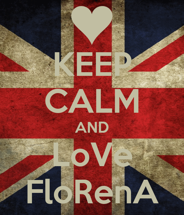 KEEP CALM AND LoVe FloRenA