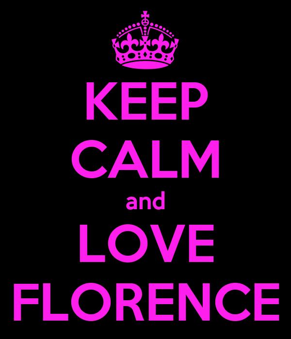 KEEP CALM and LOVE FLORENCE