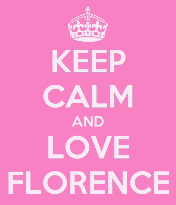 KEEP CALM AND LOVE FLORENCE
