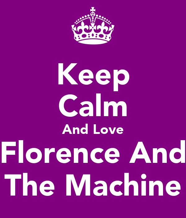 Keep Calm And Love Florence And The Machine