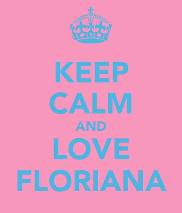 KEEP CALM AND LOVE FLORIANA