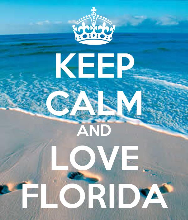KEEP CALM AND LOVE FLORIDA
