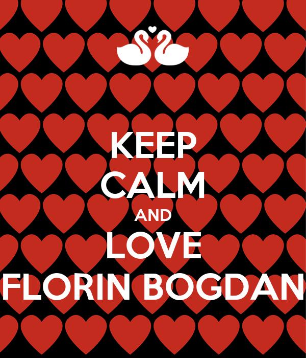 KEEP CALM AND LOVE FLORIN BOGDAN