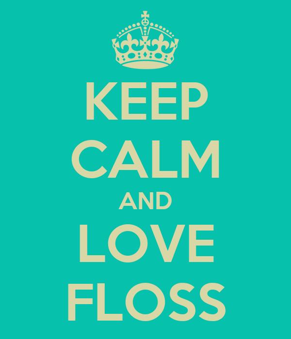 KEEP CALM AND LOVE FLOSS