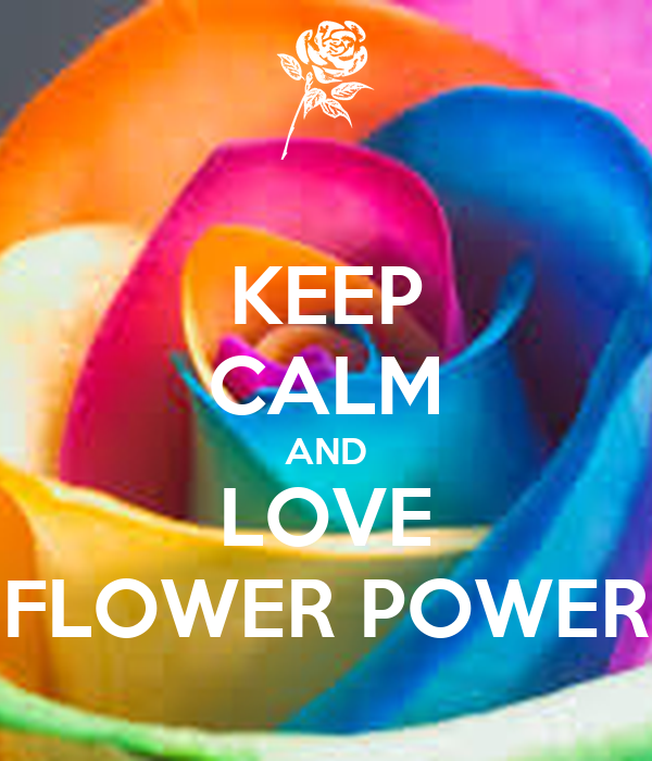KEEP CALM AND LOVE FLOWER POWER