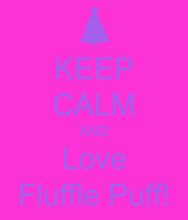 KEEP CALM AND Love Fluffle Puff!