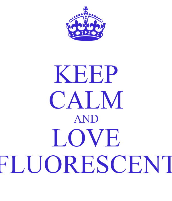 KEEP CALM AND LOVE FLUORESCENT