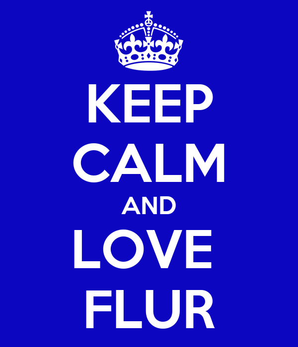 KEEP CALM AND LOVE  FLUR