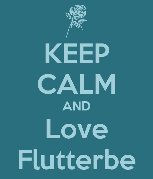 KEEP CALM AND Love Flutterbe