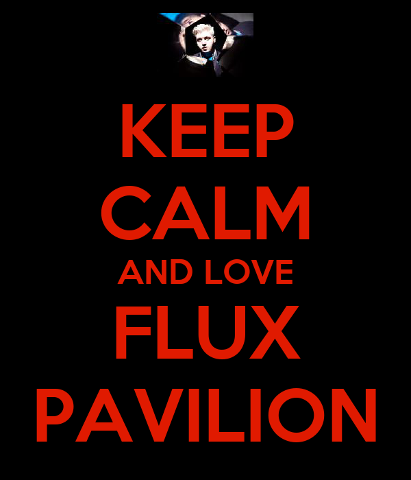 KEEP CALM AND LOVE FLUX PAVILION
