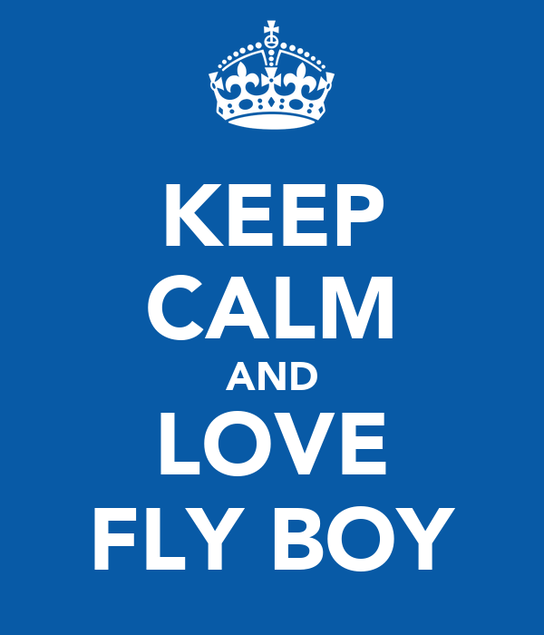 KEEP CALM AND LOVE FLY BOY