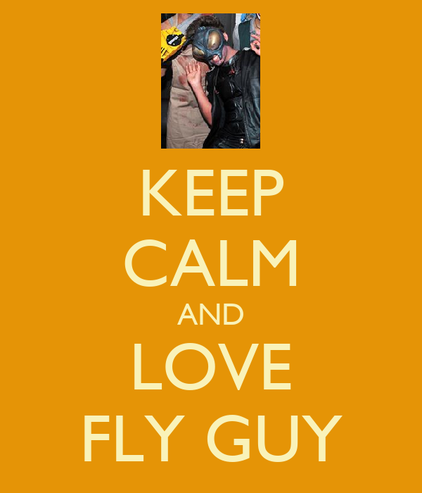 KEEP CALM AND LOVE FLY GUY