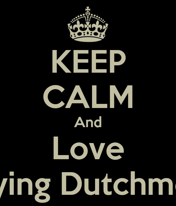 KEEP CALM And Love Flying Dutchmen