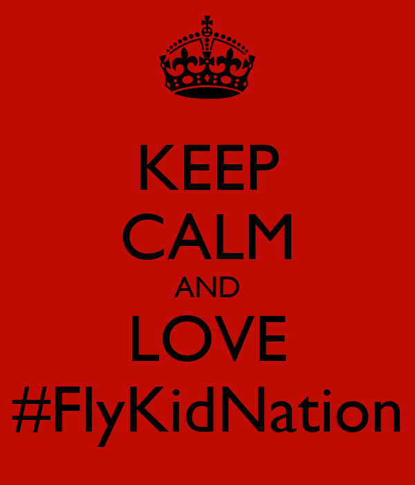 KEEP CALM AND LOVE #FlyKidNation