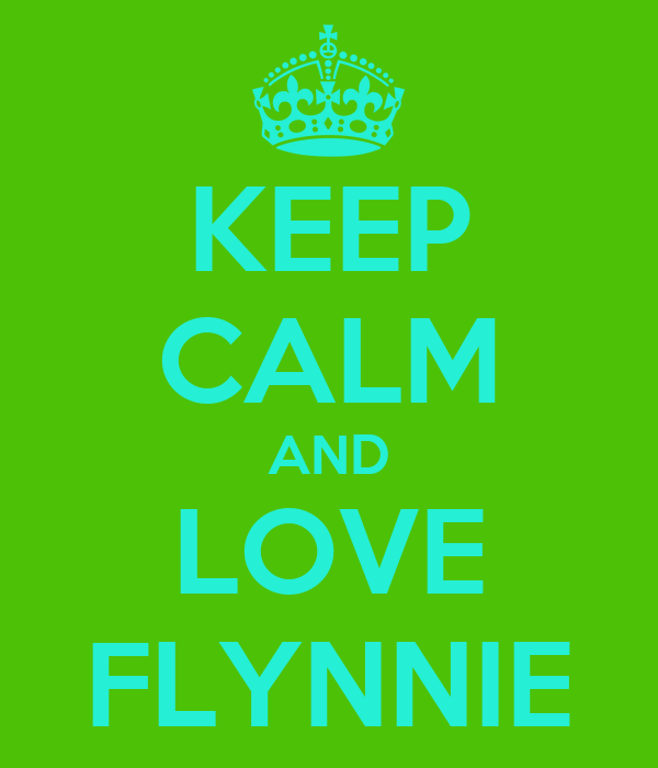 KEEP CALM AND LOVE FLYNNIE