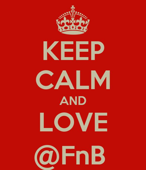 KEEP CALM AND LOVE @FnB