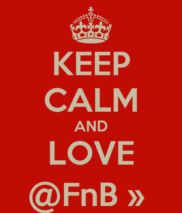 KEEP CALM AND LOVE @FnB »