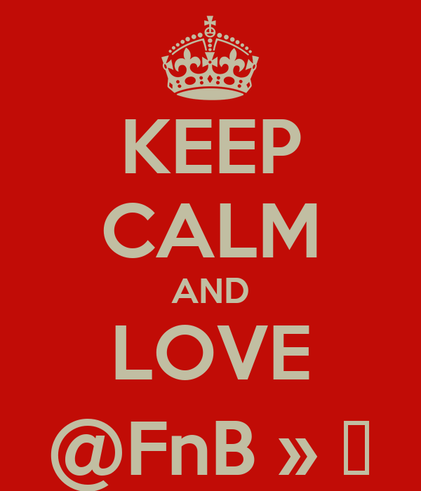 KEEP CALM AND LOVE @FnB » ♥