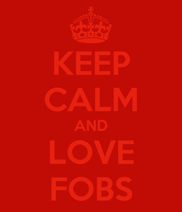 KEEP CALM AND LOVE FOBS