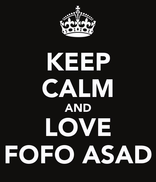 KEEP CALM AND LOVE FOFO ASAD