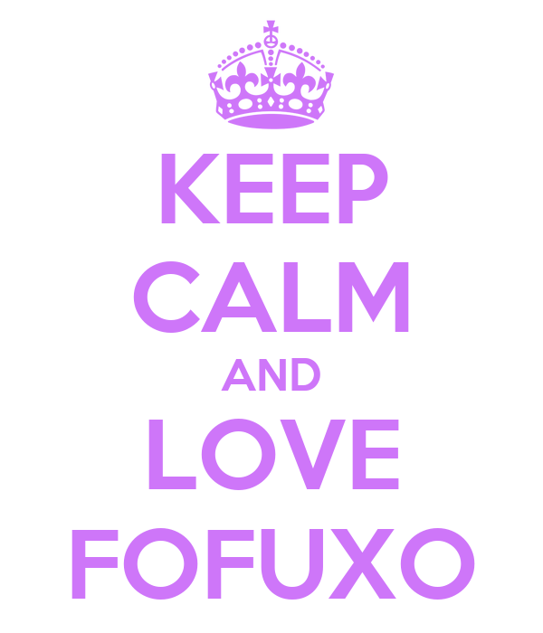 KEEP CALM AND LOVE FOFUXO